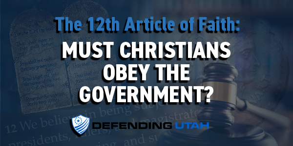 12th Article of Faith: Must Christians Obey Government?